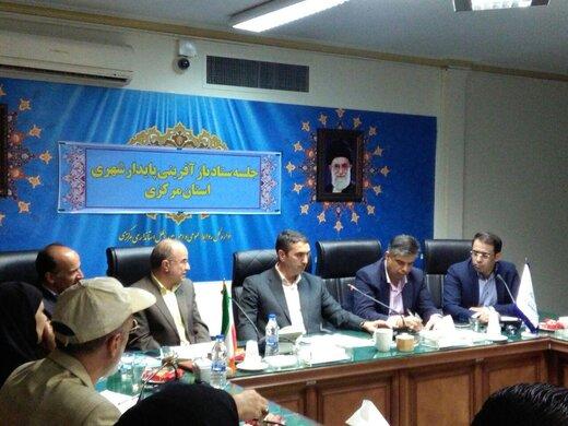 استاندار مرکزی:موضوع مهم در بحث باز آفرینی شهری اجرای سیاست های دولت است